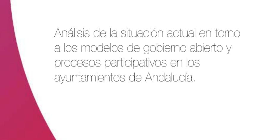 Imagen de la noticia Análisis de la situación actual entorno a los modelos de gobierno abierto y procesos participativos en los ayuntamientos de Andalucía